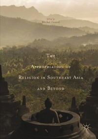 Cover The Appropriation of Religion in Southeast Asia and Beyond