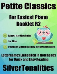 Cover Petite Classics for Easiest Piano Booklet R2 – Fairest Isle Fur Elise Pavane of Sleeping Beauty Mother Goose Suite Letter Names Embedded In Noteheads for Quick and Easy Reading