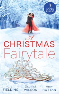 Cover Christmas Fairytale: Mistletoe and the Lost Stiletto (The Fun Factor) / A Royal Baby for Christmas / Unwrapped by the Duke