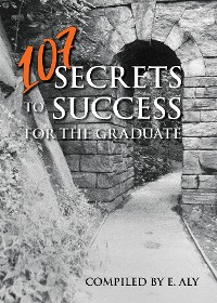 Cover 107 SECRETS TO SUCCESS FOR THE GRADUATE