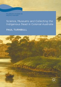 Cover Science, Museums and Collecting the Indigenous Dead in Colonial Australia