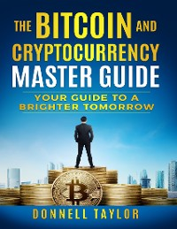 Cover The Bitcoin and Cryptocurrency Master Guide - Your Guide to a Brighter Tomorrow