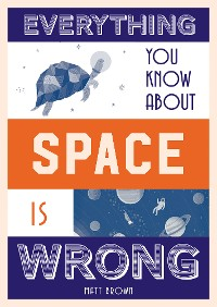 Cover Everything You Know About Space is Wrong