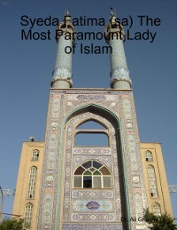 Cover Syeda Fatima (sa) The Most Paramount Lady of Islam
