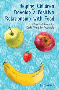 Cover Helping Children Develop a Positive Relationship with Food