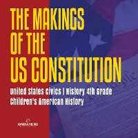 Cover The Makings of the US Constitution | United States Civics | History 4th Grade | Children's American History