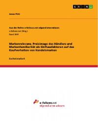 Cover Markenrelevanz, Preisimage des Händlers und Markenfamiliarität als Einflussfaktoren auf das Kaufverhalten von Handelsmarken