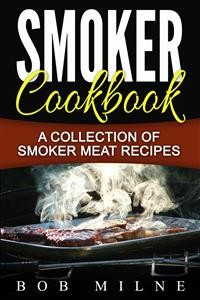 Cover Smoker Cookbook: A Collection Of Smoker Meat Recipes
