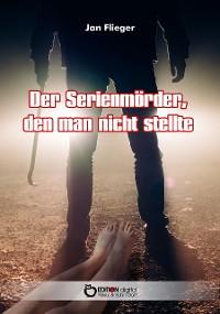 Cover Der Serienmörder, den man nicht stellte