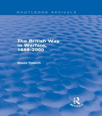 Cover British Way in Warfare 1688 - 2000 (Routledge Revivals)