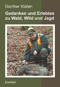 Cover Gedanken und Erlebtes zu Wald, Wild und Jagd