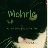 Cover Mohrle  -  oder wie ich einen Hund adoptierte