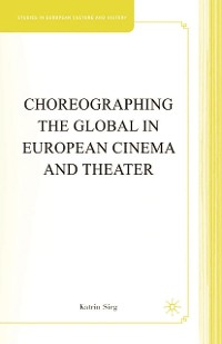 Cover Choreographing the Global in European Cinema and Theater