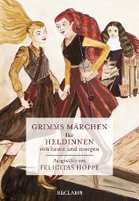 Cover Grimms Märchen für Heldinnen von heute und morgen