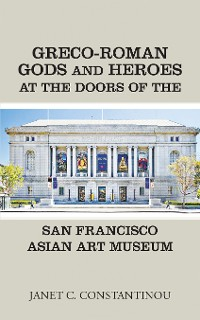 Cover Greco-Roman Gods and Heroes at the Doors of the San Francisco Asian Art Museum