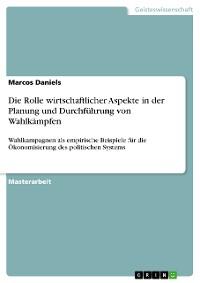 Cover Die Rolle wirtschaftlicher Aspekte in der Planung und Durchführung von Wahlkämpfen