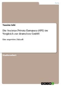 Cover Die Societas Privata Europaea (SPE) im Vergleich zur deutschen GmbH