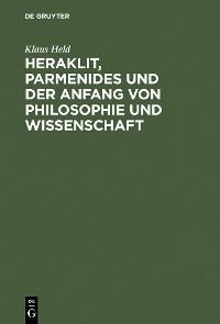 Cover Heraklit, Parmenides und der Anfang von Philosophie und Wissenschaft