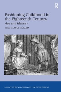 Cover Fashioning Childhood in the Eighteenth Century