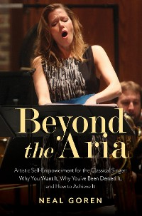 Cover Beyond the Aria: Artistic Self-Empowerment for the Classical Singer