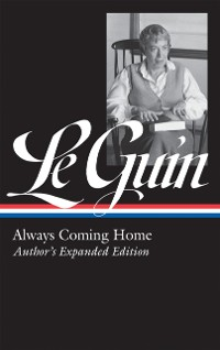 Cover Ursula K. Le Guin: Always Coming Home (LOA #315)