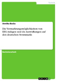 Cover Die Vermarktungsmöglichkeiten von EEG-Anlagen und die Auswirkungen auf den deutschen Strommarkt