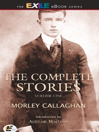 Cover The Complete Stories of Morley Callaghan, Volume 1