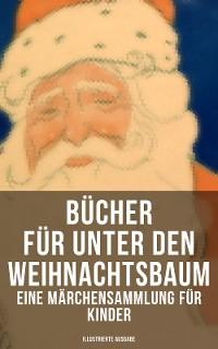 Cover Bücher für unter den Weihnachtsbaum - Eine Märchensammlung für Kinder (Illustrierte Ausgabe)