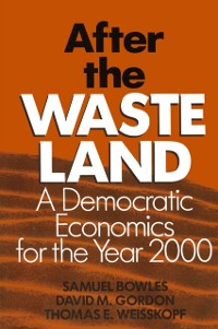 Cover After the Waste Land: Democratic Economics for the Year 2000