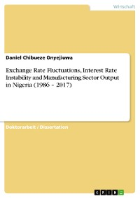 Cover Exchange Rate Fluctuations, Interest Rate Instability and Manufacturing Sector Output in Nigeria (1986 – 2017)