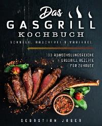 Cover Das Gasgrill Kochbuch - Schnell, rauchfrei & variabel