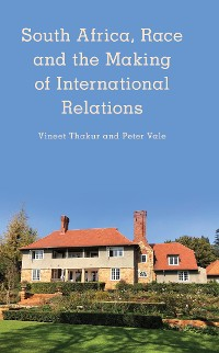 Cover South Africa, Race and the Making of International Relations