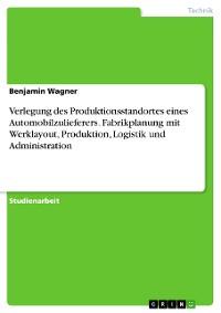 Cover Verlegung des Produktionsstandortes eines Automobilzulieferers. Fabrikplanung mit Werklayout, Produktion, Logistik und Administration