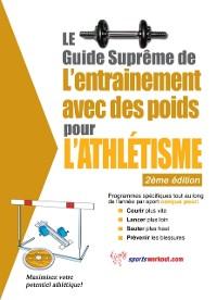 Cover Le guide supreme de l'entrainement avec des poids pour l'athletisme