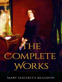 Cover The Complete Works of Mary Elizabeth Braddon