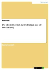 Cover Die ökonomischen Auswirkungen der EU- Erweiterung