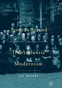 Cover The Jungian Strand in Transatlantic Modernism