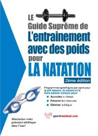 Cover Le guide supreme de l'entrainement avec des poids pour la natation
