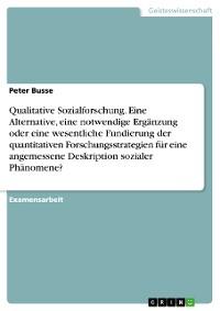 Cover Qualitative Sozialforschung. Eine Alternative,  eine notwendige Ergänzung oder eine wesentliche Fundierung der quantitativen Forschungsstrategien für eine angemessene Deskription sozialer Phänomene?