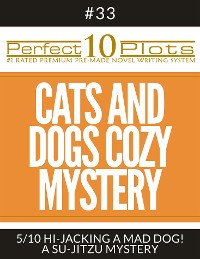 "Cover Perfect 10 Cats and Dogs Cozy Mystery Plots #33-5 ""HI-JACKING A MAD DOG! – A SU-JITZU MYSTERY"""