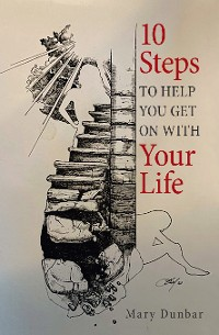 Cover 10 Steps to Help You Get on with Your Life