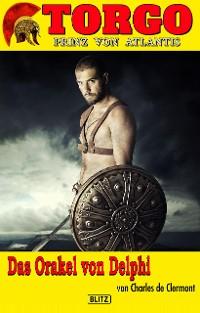 Cover Torgo - Prinz von Atlantis 07: Das Orakel von Delphi