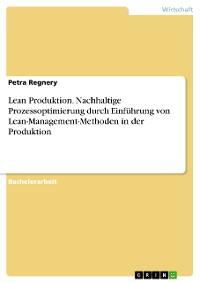 Cover Lean Produktion. Nachhaltige Prozessoptimierung durch Einführung von Lean-Management-Methoden in der Produktion
