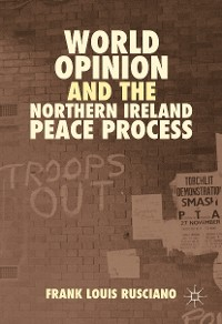 Cover World Opinion and the Northern Ireland Peace Process
