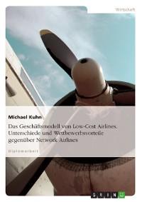 Cover Das Geschäftsmodell von Low-Cost Airlines. Unterschiede und Wettbewerbsvorteile gegenüber Network Airlines