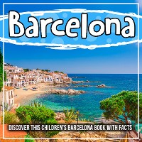 Cover Barcelona: Discover This Children's Barelona Book With Facts
