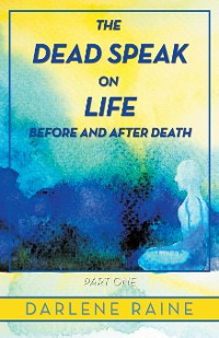 Cover The Dead Speak on Life Before and After Death