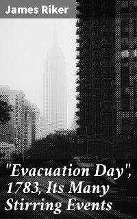 """Cover """"Evacuation Day"""", 1783, Its Many Stirring Events"""