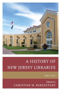 Cover A History of New Jersey Libraries, 1997-2012