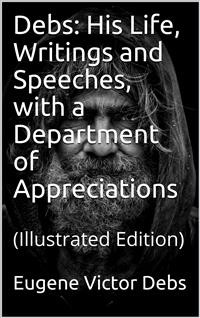 Cover Debs: His Life, Writings and Speeches, with a Department of Appreciations